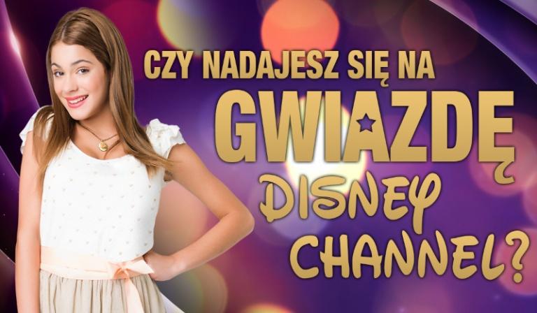 Czy nadajesz się na gwiazdę Disney Channel?