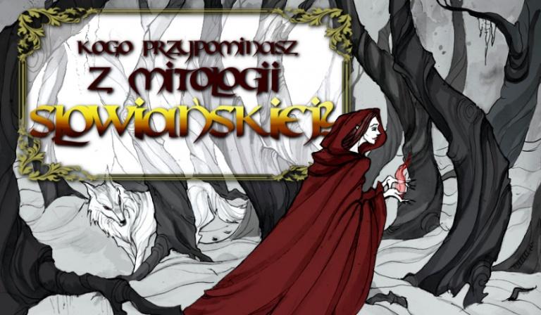 Kogo przypominasz z mitologii słowiańskiej?