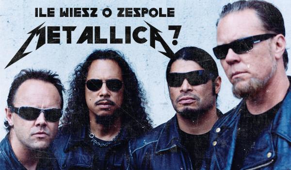 Ile wiesz o zespole Metallica?