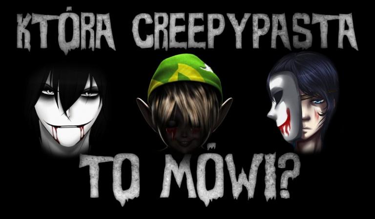 Która Creepypasta to mówi?