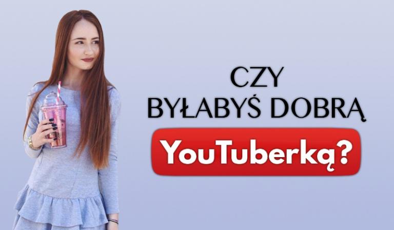 Czy byłabyś dobrą YouTuberką?