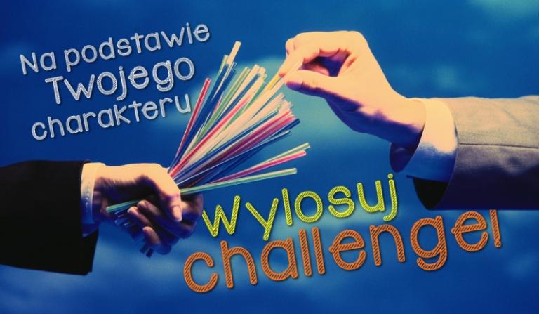 Wylosuj challenge na podstawie Twojego charakteru!