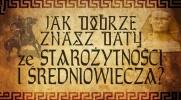 Jak dobrze znasz daty wydarzeń ze Średniowiecza i Starożytności?