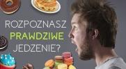 Rozpoznasz PRAWDZIWE jedzenie?