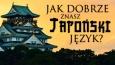 Jak dobrze znasz japoński język?