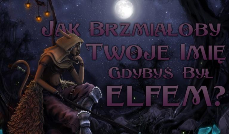 Jak brzmiałoby Twoje imię, gdybyś był Elfem?