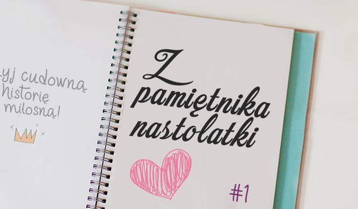 Z pamiętnika nastolatki #1