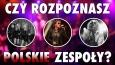 Czy uda Ci się rozpoznać polskie zespoły?