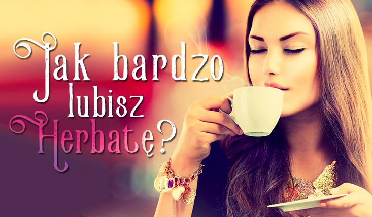 Czy zgadnę, jak bardzo lubisz herbatę?