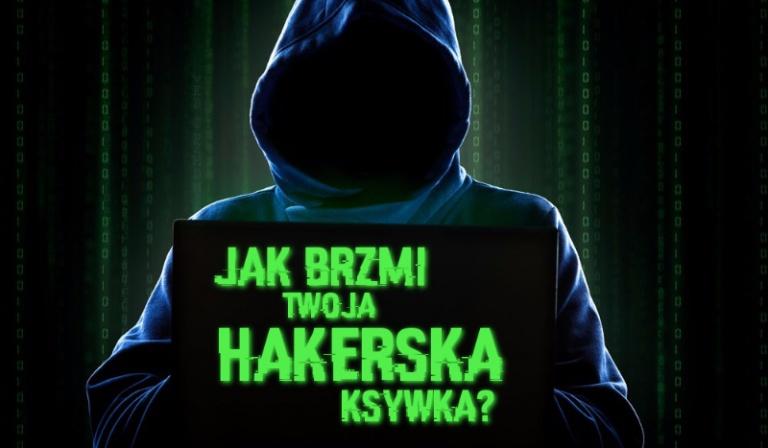 Jak brzmi Twoja hakerska ksywka?