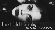 The Child Crucfied and Risen #2