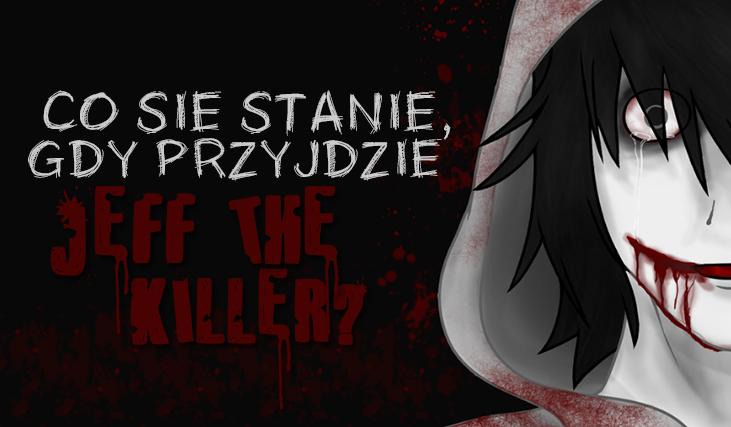 Co się stanie, kiedy Jeff The Killer wejdzie do Twojego domu?