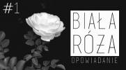 Biała Róża... #1