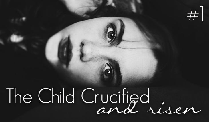 The Child Crucfied and Risen #1