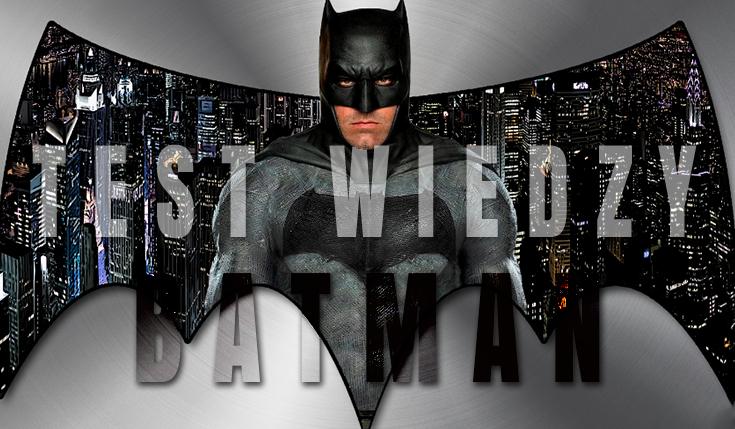 Wielki test wiedzy o Batmanie!