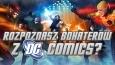 Czy rozpoznasz bohaterów z DC Comics?