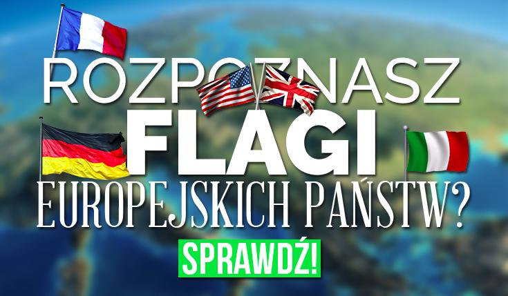 Czy znasz flagi europejskich państw?