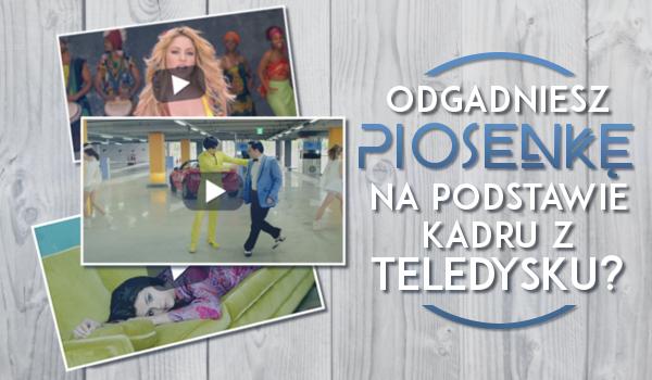 Czy potrafisz wskazać tytuł piosenki na podstawie kadru z teledysku?