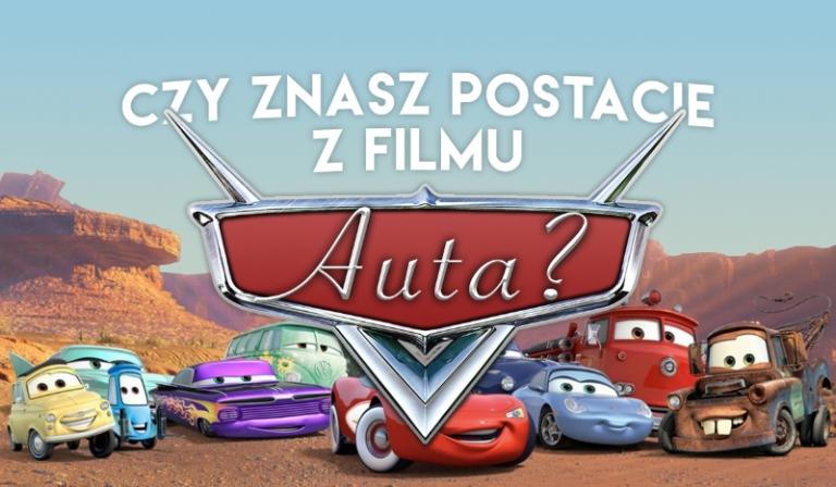 """Czy znasz postacie z filmów """"Auta"""" i """"Auta 2""""?"""