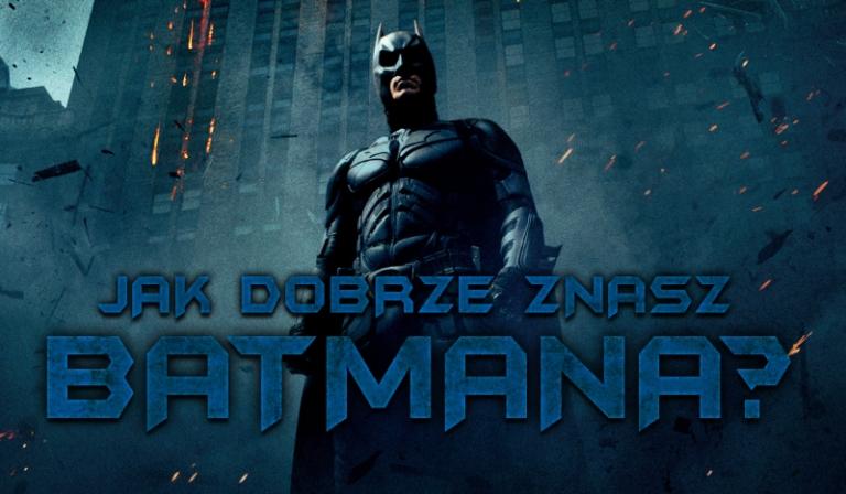 Jak dobrze znasz Batmana?