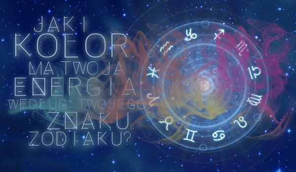Jaki kolor ma Twoja energia, według Twojego znaku zodiaku?