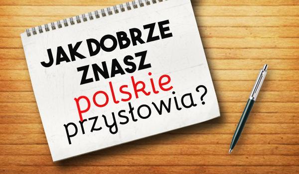 Jak dobrze znasz polskie przysłowia?