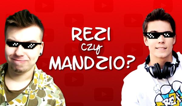 Jesteś fanem Reziego czy Mandzia?