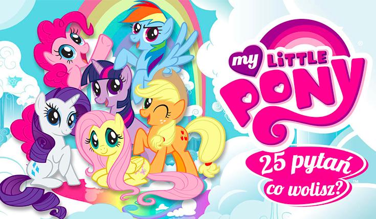 """25 pytań z serii """"Co wolisz?"""" o My Little Pony!"""