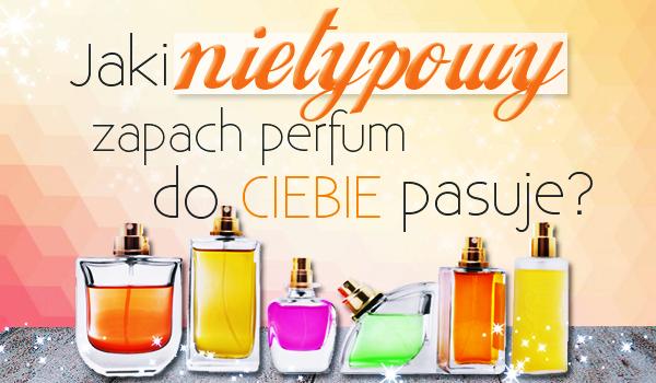 Jaki nietypowy zapach perfum pasuje do Ciebie?