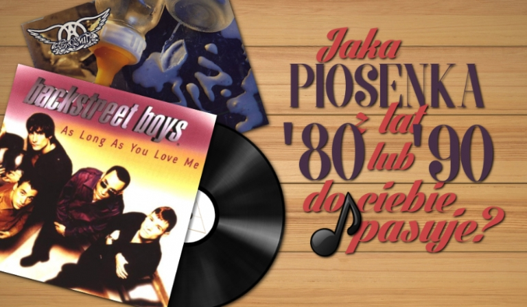 Jaka piosenka z lat '80 lub '90 do Ciebie pasuje?