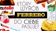 Który wyrób Ferrero do Ciebie pasuje?