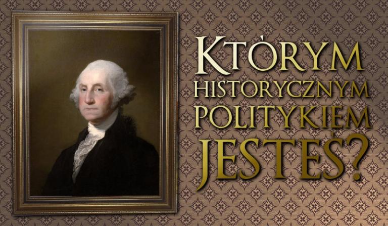 Którym historycznym politykiem jesteś?