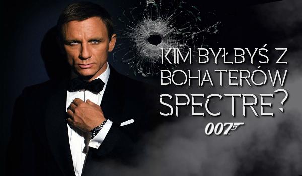 Kim spośród bohaterów Spectre byłbyś dla Jamesa Bonda?