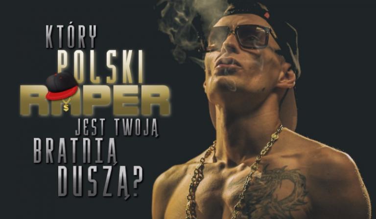 Który polski raper jest Twoją bratnią duszą?