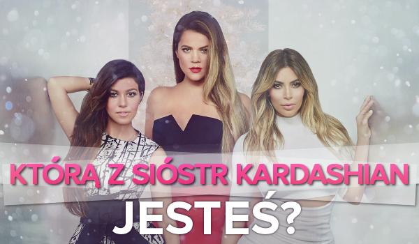 Którą z sióstr Kardashian jesteś?