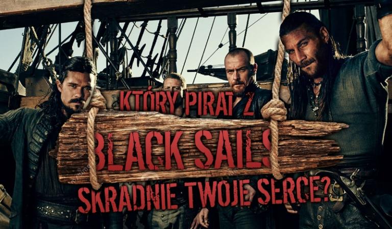 """Który pirat z """"Black Sails"""" skradnie Twoje serce?"""