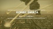 Koniec świata z YouTube #1