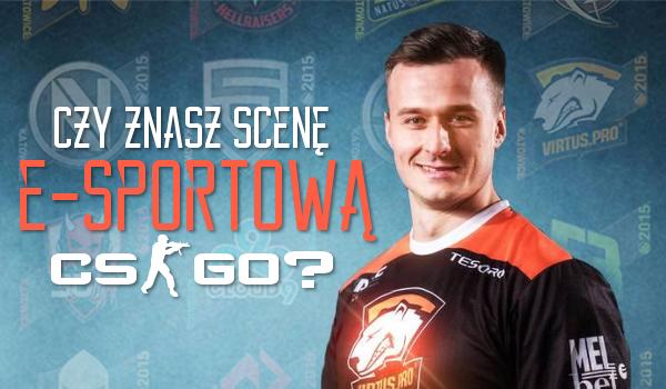 Czy znasz PRO-sów i scenę e-sportową z CS:GO?