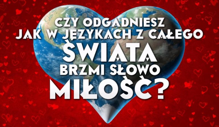 """Czy uda Ci się odgadnąć, jak w różnych językach z całego świata brzmi słowo """"miłość""""?"""