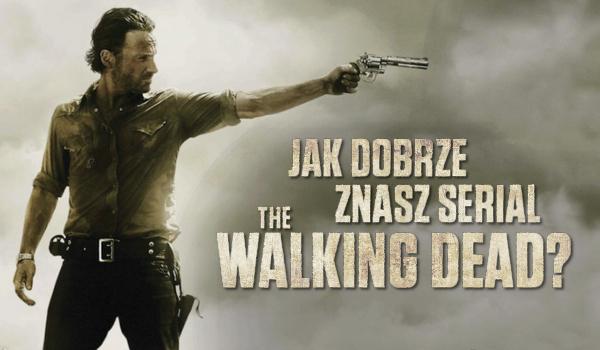Jak dobrze znasz serial The Walking Dead?