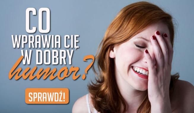 Co wprawia Cię w dobry humor?