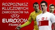 Czy rozpoznasz kluczowych zawodników na Euro 2016?