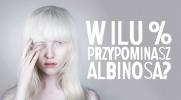 W ilu procentach przypominasz albinosa?