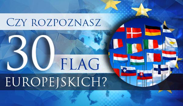 Czy rozpoznasz 30 europejskich flag?