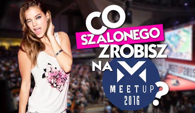 Jaką szaloną rzecz zrobisz na MeetUp 2016?