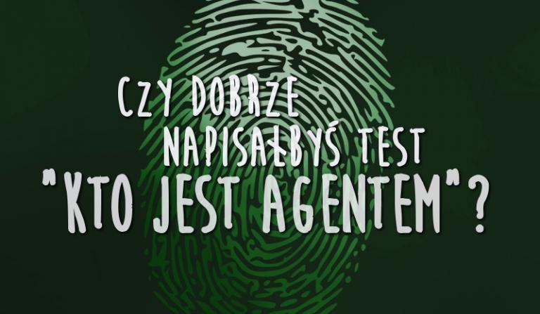"""Czy dobrze napisałbyś test """"Kto jest agentem""""?"""