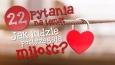"""22 pytania na temat """"Jak ludzie postrzegają miłość?"""""""
