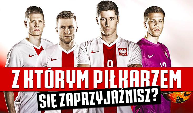 Z którym polskim piłkarzem powinieneś się zaprzyjaźnić?
