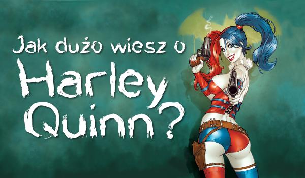 Jak dużo wiesz o Harley Quinn?