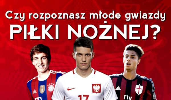 Czy rozpoznasz młode gwiazdy piłki nożnej?